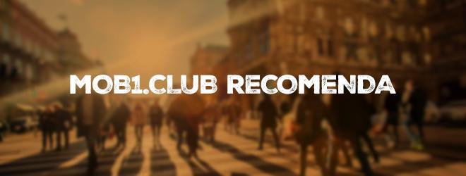 MOB1.CLUB Recomenda: